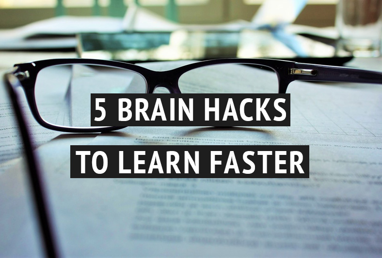 5 brain hacks to learn faster